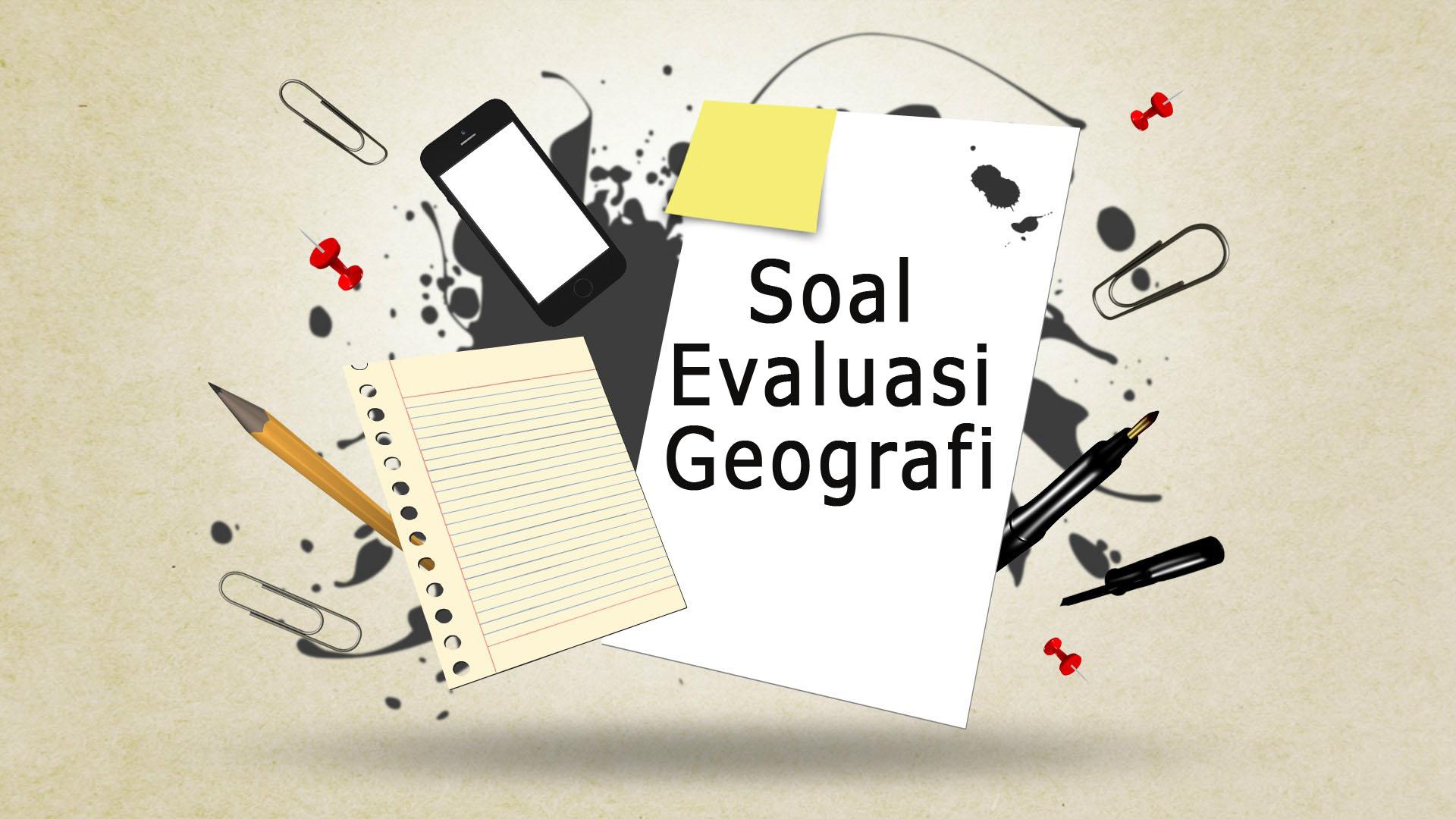 Soal Evaluasi Geografi SMA